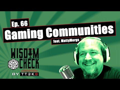 Gaming Communities: The Wisdom Check Ep 66 (ft MattyMorgs)(May 18 2020)