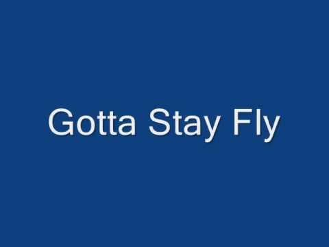 Gotta Stay Fly (with Lyrics)