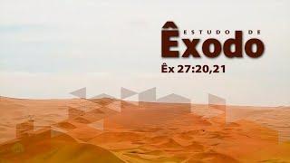 Estudo do livro de Êxodo | Êx 27:20,21
