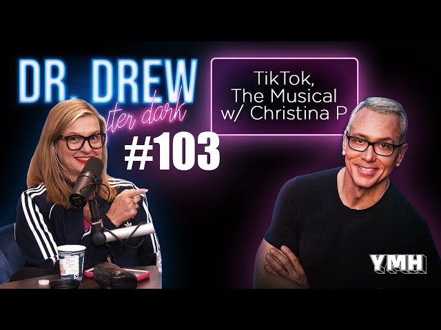 Ep. 103 TikTok, The Musical w/ Christina P | Dr. Drew After Dark