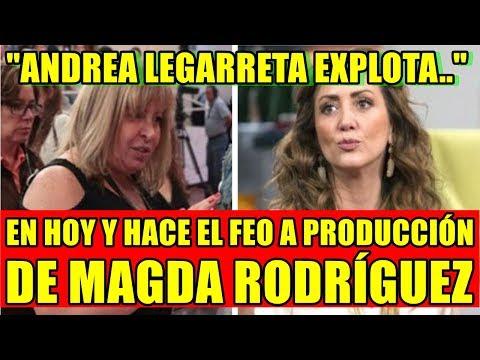 ANDREA LEGARRETA EXPLOTA EN HOY Y HACE EL FEOA PRODUCCIÓN DE MAGDA RODRÍGUEZ