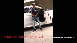 Konshens - Bruk off yuh back - moskato riddim - birchill records 2016}