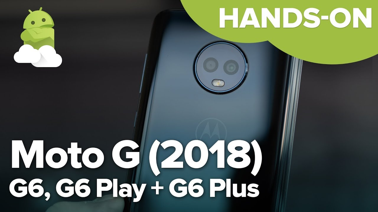 Moto G6, G6 Play, and G6 Plus: Everything you need to know
