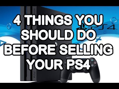 ► 4 Things you should do before Selling your PS4 in 2017, 2018, 2019 and  BEYOND!◄