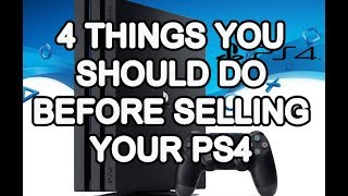 ► 4 Things you should do before Selling your PS4 in 2018◄