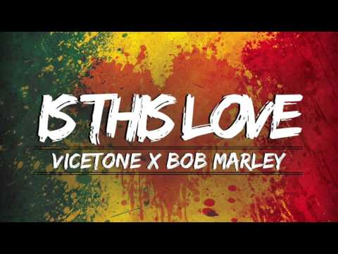 Vicetone x Bob Marley - Is This Love