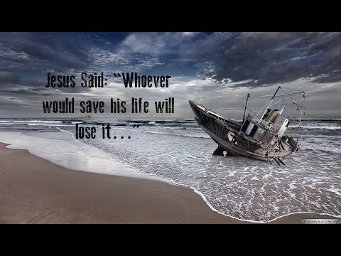 Jesus Said: Whoever would save his life will lose it