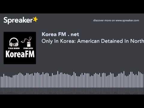 Only In Korea: American Detained In North Korea & Return Of Korean Gift Sets