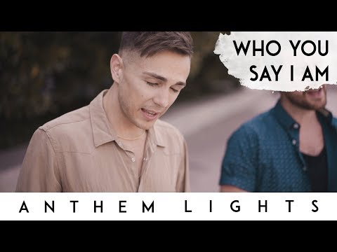 Who You Say I Am | Anthem Lights