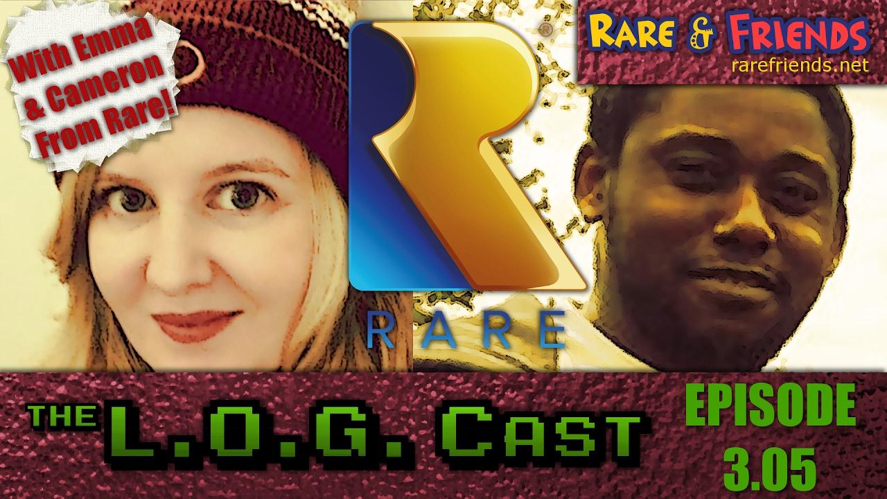 L O G  Cast – Episode 3 05: With Emma & Cameron From Rare! – Rare