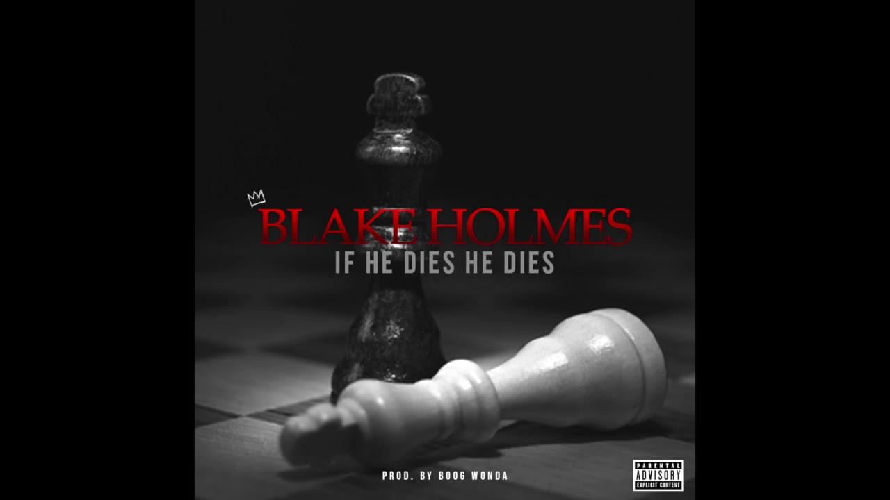 Blake Holmes- IF He Dies He Dies (prod. Boog Wonda)