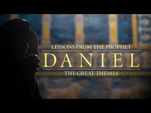 Lessons from the Prophet Daniel: The Great Themes