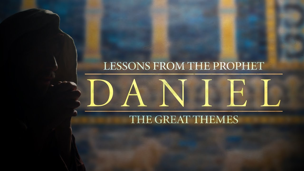 Lessons from the Prophet Daniel: The Great Themes - YouTube