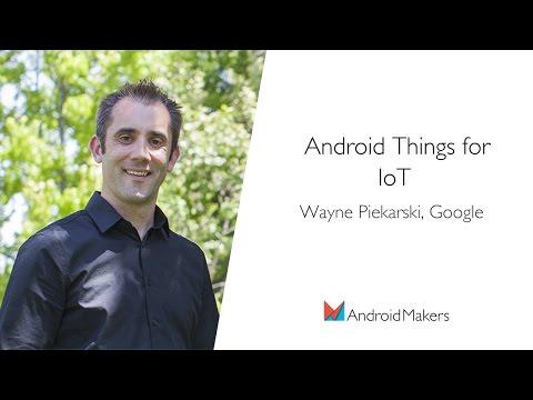Android Things for IoT by Wayne Piekarski, Google EN