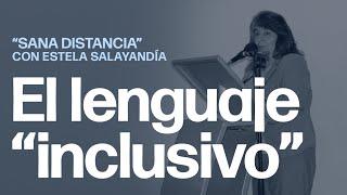 Lenguaje Inclusivo   Sana Distancia con Estela Salayandía