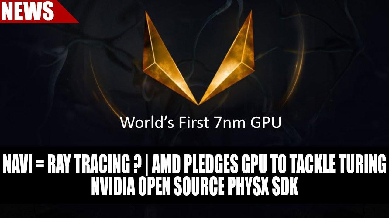 Navi = Ray Tracing ? | AMD Pledges GPU to Tackle Turing | Nvidia Open  Source PhysX SDK