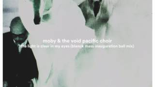 Moby & The Void Pacific Choir - The Light is Clear in my Eyes (Blanck Mass Inauguration Ball Remix)