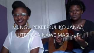 Mungu Pekee/Kuliko Jana/Kutembea Nawe Mash-Up w/ Miss Kemunto