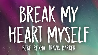 Download Bebe Rexha - Break My Heart Myself (Lyrics) ft. Travis Barker