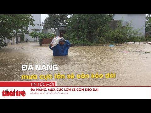 Đà Nẵng, mưa cực lớn sẽ còn kéo dài
