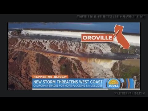 Oroville Dam - CA Rain: Proof Flooding is Manmade
