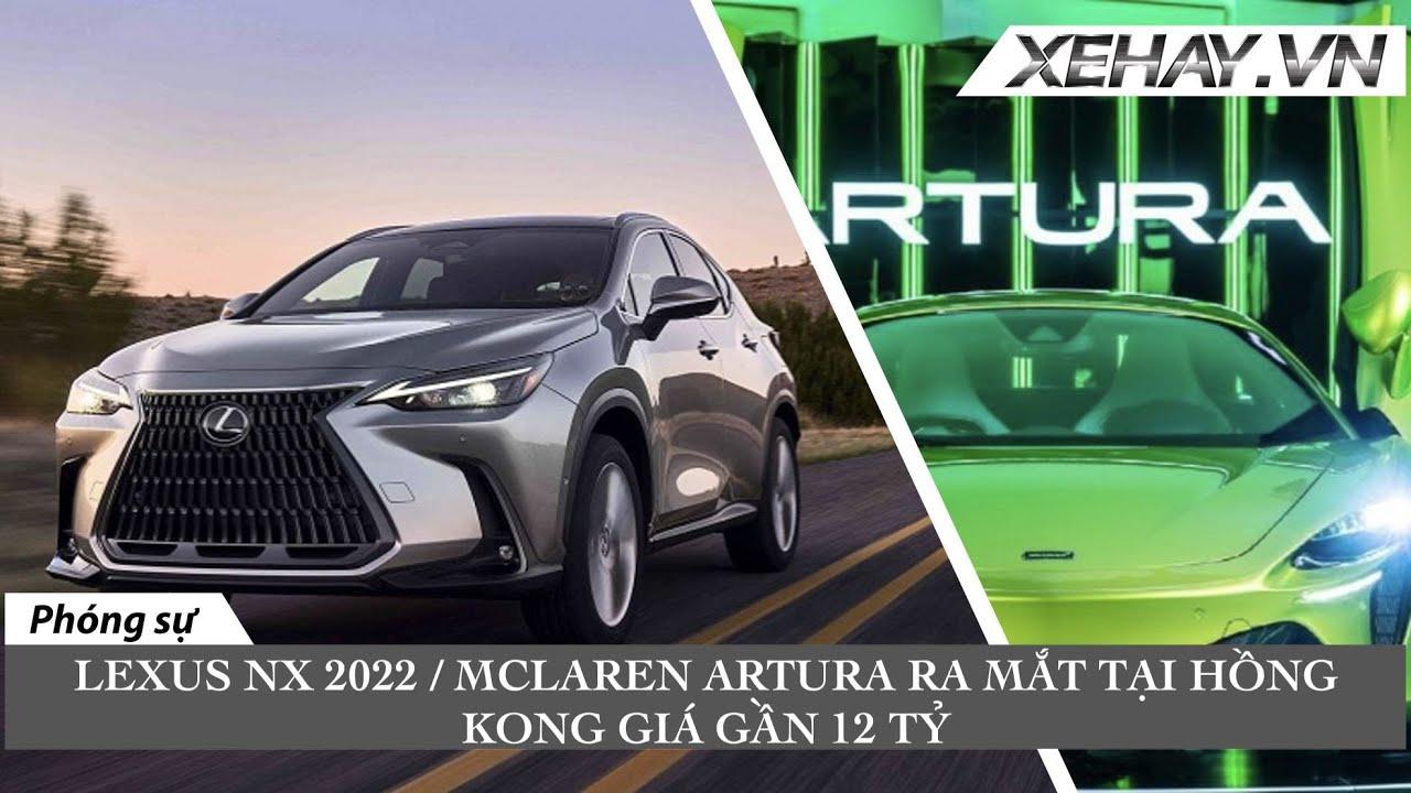 Lexus NX 2022 thêm bản Hybrid/Mclaren Artura ra mắt tại Hongkong giá gần 12 tỷ