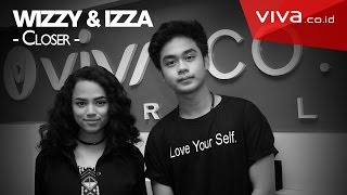 Video (VIVAkustik) Wizzy dan Izza - Closer (Cover by The Chainsmoker) download MP3, 3GP, MP4, WEBM, AVI, FLV Agustus 2017