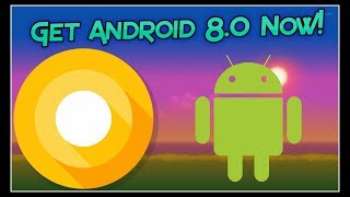 Get Android O Features On Any Android phone Now!