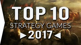 Top 10 ►STRATEGY◄ Games of 2017!