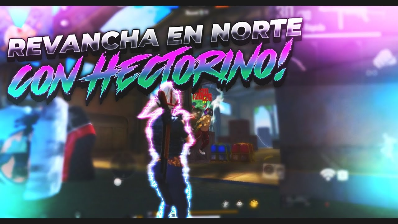 TheHectorino VS Diana TC LA LEGENDARIA REVANCHA EN NORTE *FREE FIRE*