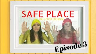 Safe Place in Lockdown: Episode 3