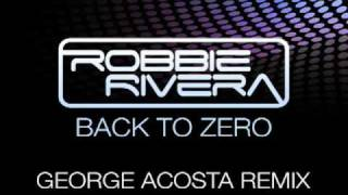 Robbie Rivera - Back to Zero (George Acosta Remix)
