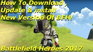 Battlefield Heroes 2017 - How To Download , Update & install New Version Of BFH! (HeroesAwaken)
