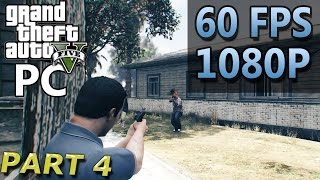 Grand Theft Auto V | PART 4 | PC Gameplay | 60 FPS | 1080P