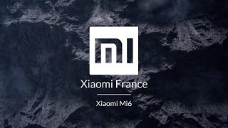 Présentation du Xiaomi Mi6