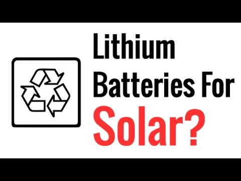 Lithium Batteries For Solar?