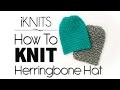 KNITTING TUTORIAL HERRINGBONE HAT