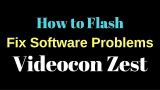 How to Flash or Fix Software Problems Videocon Zest Flash by GsmHelpFul