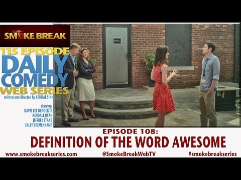 The Definition of the Word Awesome (Smoke Break Web Series Ep. 108)