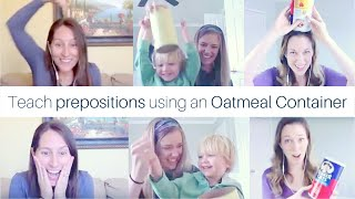 Teach Prepositions to Toddlers using an Oatmeal Container!