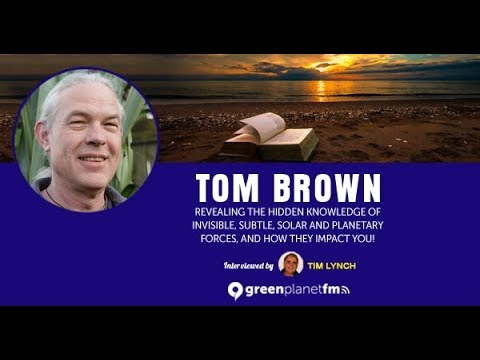 Tom Brown: Revealing the hidden knowledge of invisible, subtle, solar and planetary forces, and...