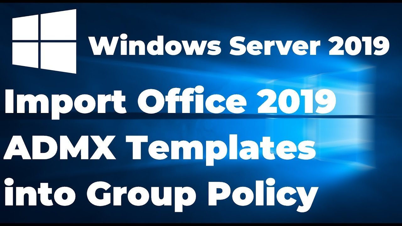 How to Import MS Office 2019 ADMX Templates into Group Policy | Windows  Server 2019