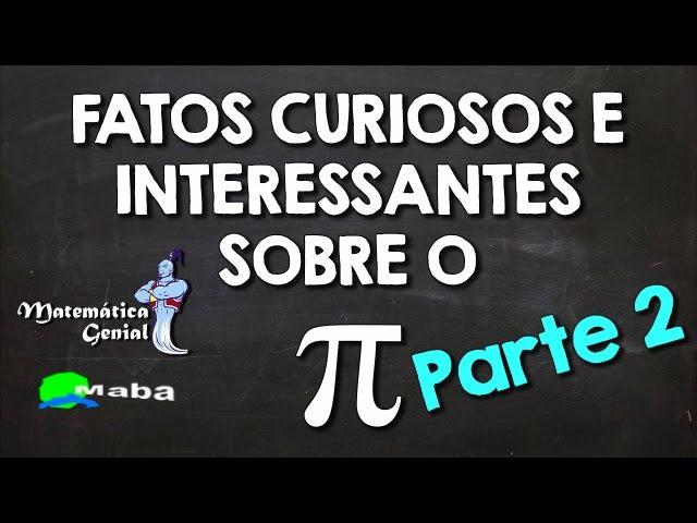 MABA FÍSICA - PI -  Curiosidades (3,1415...)  Parte 2 - Matemática Genial