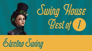 Best of Swing House Mix 1 // Electro Swing