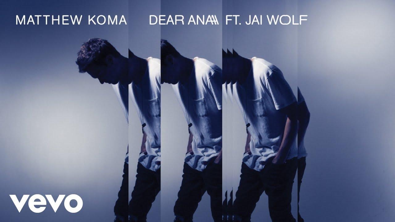 matthew-koma-dear-ana-audio-ft-jai-wolf-matthewkomavevo