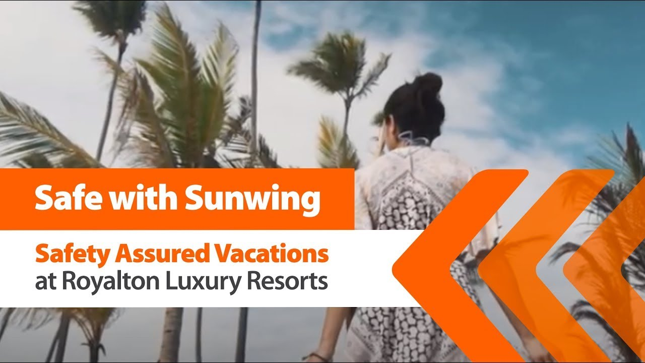 Safe with Sunwing - Safety Assured Vacations with Royalton Luxury Resorts