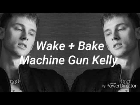 Wake + Bake - Machine Gun Kelly  (lyrics)