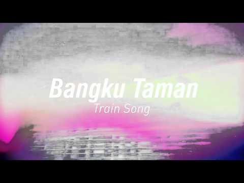 BangkuTaman - Train Song