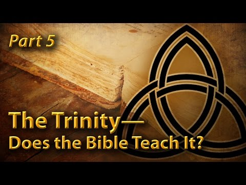 The Trinity—Does the Bible Teach It? (Part 5)