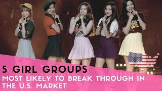 5 Girl Groups Most Likely to Break Through in the U.S. Market